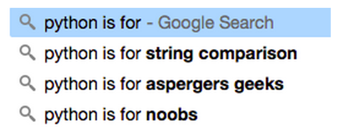 "Google search results autocomplete for ""Python is for"", including ""Python is for string comparison"", ""Pythone is for aspergers geeks"" and ""Python is for noobs""."