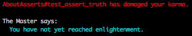 Screenshot from Ruby Koans, reading AboutAsserts#test_assert_truth has damaged your karma. The Master says: You have not yet reached enlightenment'.