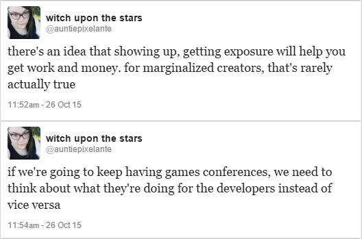 """Tweets from Anna Anthropy (@auntiepixelante) reading: """"there's an idea that showing up, getting exposure will help you get work and money. for marginalized creators, that's rarely actually true. if we're going to keep having games conferences, we need to think about what they're doing for the developers instead of vice versa."""""""