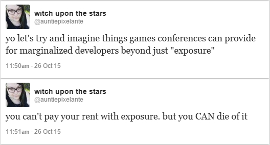 """Tweets from Anna Anthropy (@auntiepixelante) reading: """"yo let's try and imagine things games conferences can provide for marginalized developers beyond just 'exposure.' you can't pay your rent with exposure. but you CAN die of it"""""""