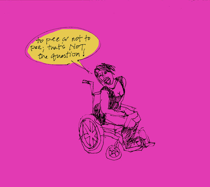 "Image with a magenta background and hand-drawn in black ink the figure of a woman in a wheelchair with short hair—her mouth is open wide and there is a caption bubble in yellow that reads ""To pee or not to pee, that's NOT the question!"""