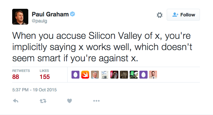 "Tweet from user @paulg reading: ""When you accuse Silicon Valley of x, you're implicitly saying x works well, which doesn't seem smart if you're against x."""