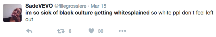 "Tweet from user @fillegrossiere: ""im so sick of black culture getting whitesplained so white ppl don't feel left out"""